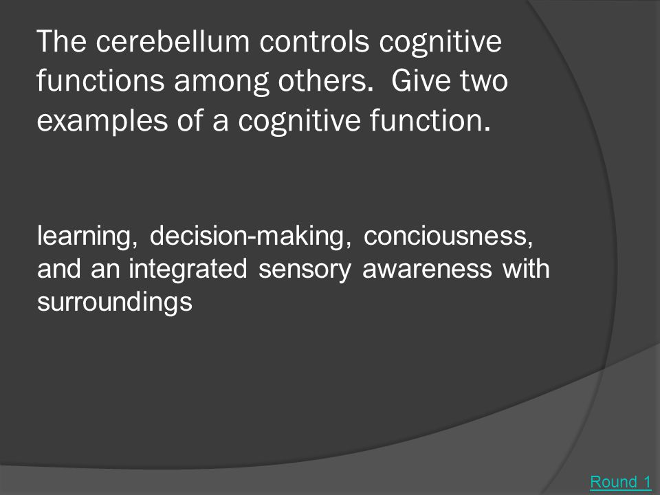 The cerebellum controls cognitive functions among others.