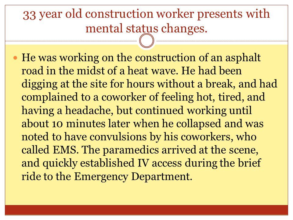 33 year old construction worker presents with mental status changes. He was working on the construction of an asphalt road in the midst of a heat wave