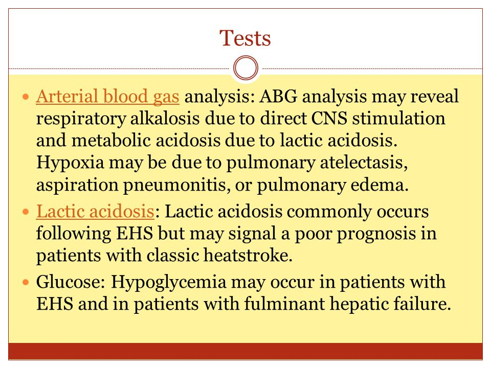 Tests Arterial blood gas analysis: ABG analysis may reveal respiratory alkalosis due to direct CNS stimulation and metabolic acidosis due to lactic ac