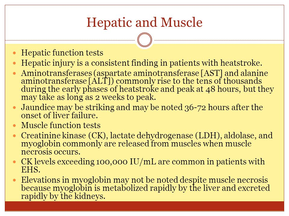 Hepatic and Muscle Hepatic function tests Hepatic injury is a consistent finding in patients with heatstroke. Aminotransferases (aspartate aminotransf
