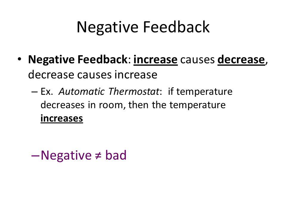 Negative Feedback Negative Feedback: increase causes decrease, decrease causes increase – Ex.