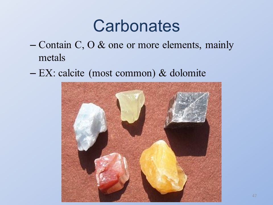 Silicates 46 – Most silicates also contain 1 or more elements other than Si & O – EX: quartz, olivine, augite, mica, feldspar, clay minerals