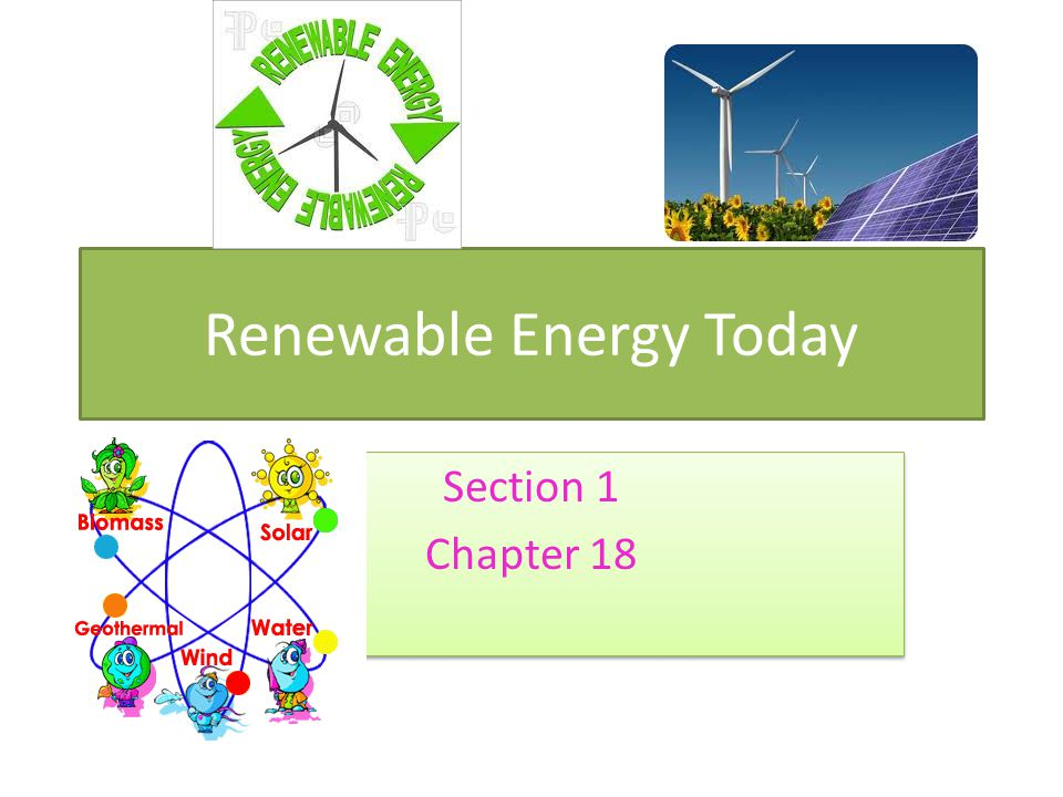 Renewable Energy Today Section 1 Chapter 18 Section 1 Chapter 18