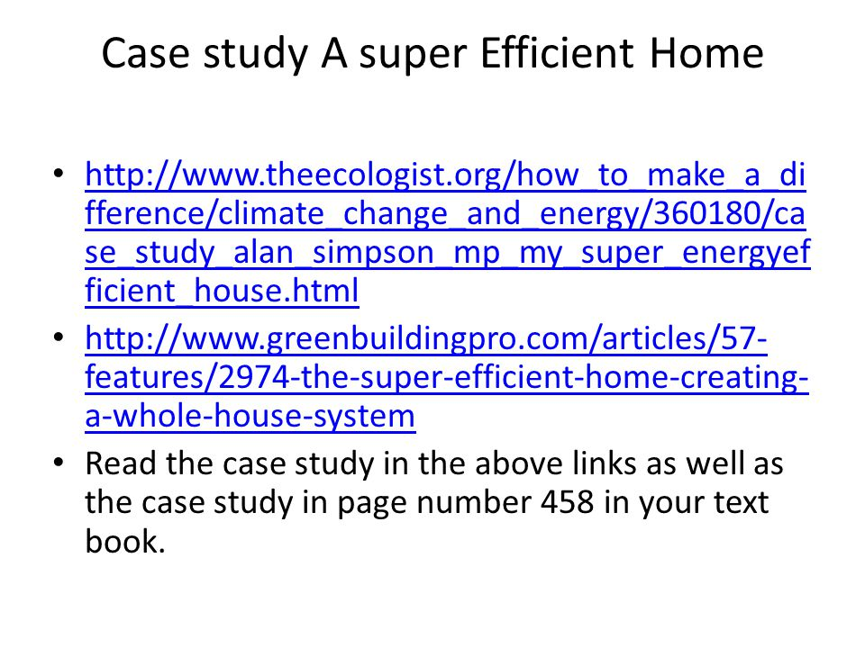 Case study A super Efficient Home http://www.theecologist.org/how_to_make_a_di fference/climate_change_and_energy/360180/ca se_study_alan_simpson_mp_m
