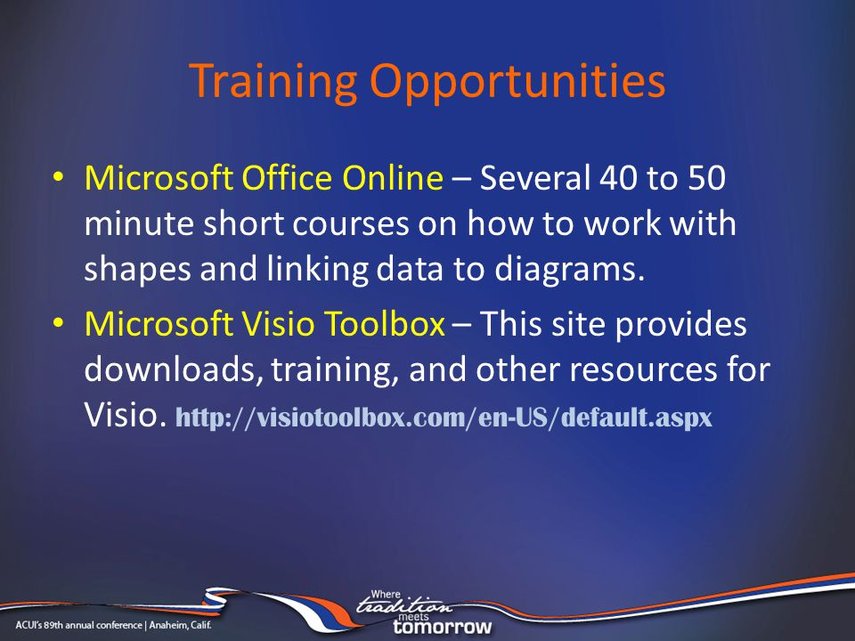 Training Opportunities Microsoft Office Online – Several 40 to 50 minute short courses on how to work with shapes and linking data to diagrams. Micros