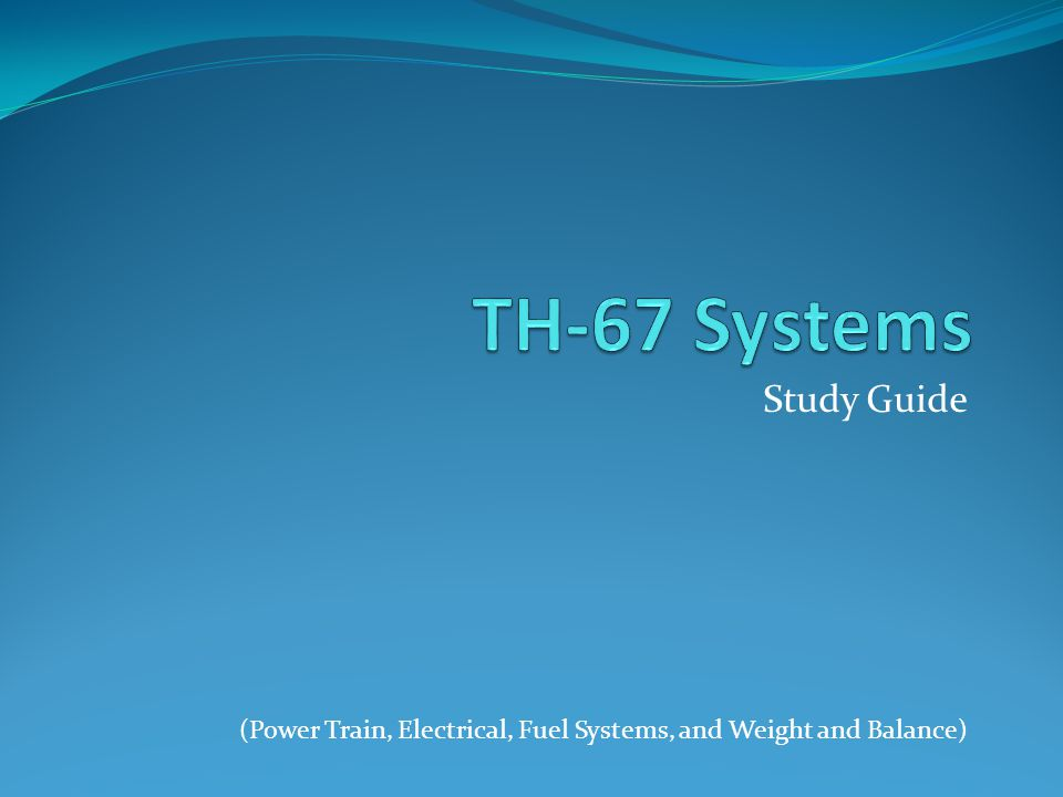 Study Guide (Power Train, Electrical, Fuel Systems, and Weight and Balance)