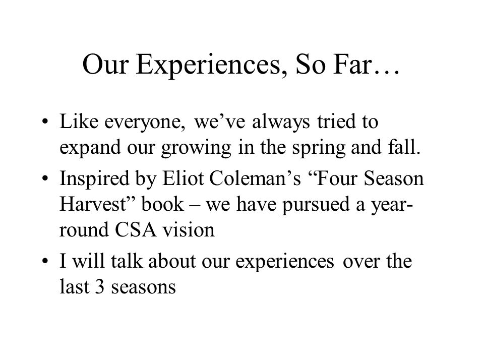 Our Experiences, So Far… Like everyone, we've always tried to expand our growing in the spring and fall.