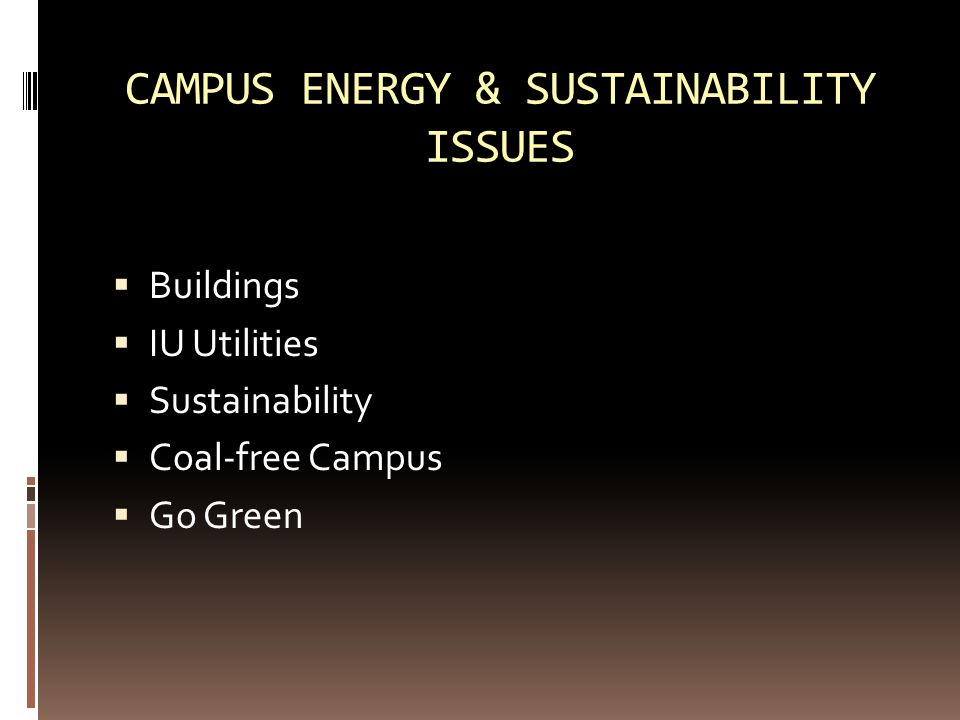 CAMPUS ENERGY & SUSTAINABILITY ISSUES  Buildings  IU Utilities  Sustainability  Coal-free Campus  Go Green