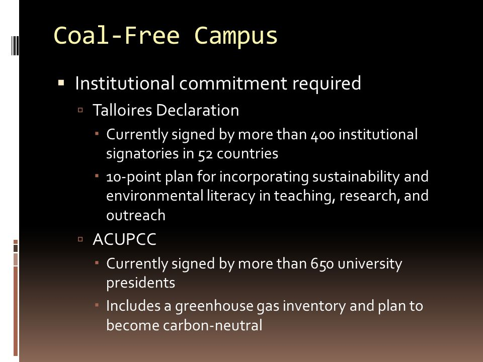 Coal-Free Campus  Institutional commitment required  Talloires Declaration  Currently signed by more than 400 institutional signatories in 52 count