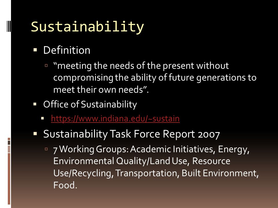 """Sustainability  Definition  """"meeting the needs of the present without compromising the ability of future generations to meet their own needs"""".  Off"""