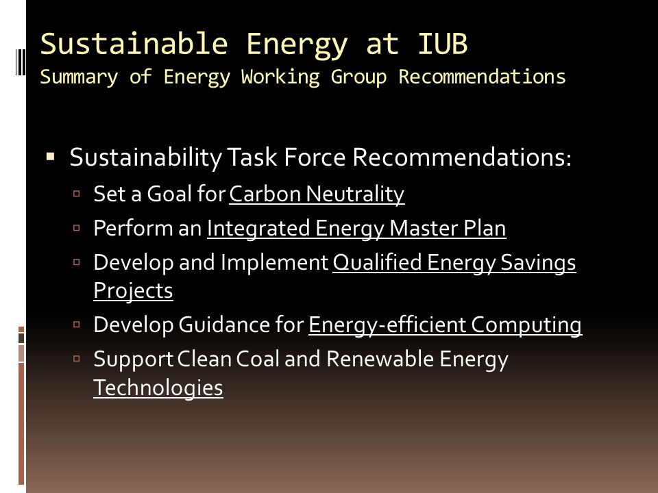 Sustainable Energy at IUB Summary of Energy Working Group Recommendations  Sustainability Task Force Recommendations:  Set a Goal for Carbon Neutral