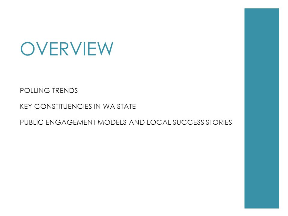 OVERVIEW POLLING TRENDS KEY CONSTITUENCIES IN WA STATE PUBLIC ENGAGEMENT MODELS AND LOCAL SUCCESS STORIES