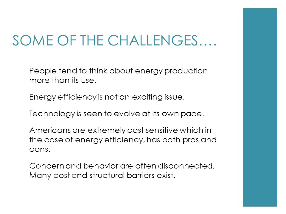 SOME OF THE CHALLENGES…. People tend to think about energy production more than its use.