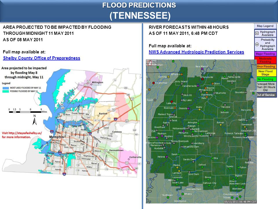(TENNESSEE) FLOOD PREDICTIONS RIVER FORECASTS WITHIN 48 HOURS AS OF 11 MAY 2011, 6:48 PM CDT Full map available at: NWS Advanced Hydrologic Prediction Services AREA PROJECTED TO BE IMPACTED BY FLOODING THROUGH MIDNIGHT 11 MAY 2011 AS OF 08 MAY 2011 Full map available at: Shelby County Office of Preparedness