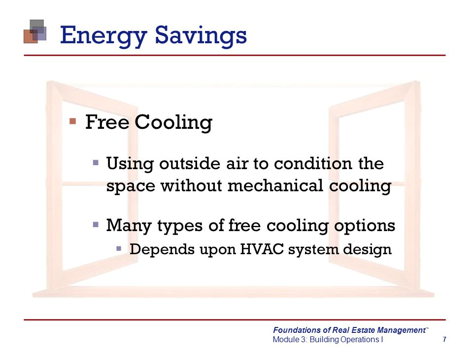 Foundations of Real Estate Management Module 3: Building Operations I TM 18 Thermostat  Usually, each zone has a thermostat  Set point temperature  Impossible to please everyone  ASHRAE recommends  71 o F for heating (68-75 o F)  76 o F for cooling (73-79 o F)  Location  Balance tenant comfort with energy efficiency