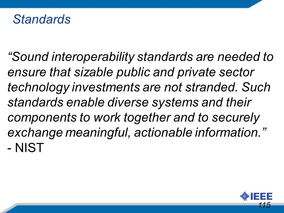"115 ""Sound interoperability standards are needed to ensure that sizable public and private sector technology investments are not stranded. Such standa"