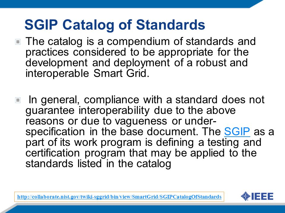 SGIP Catalog of Standards The catalog is a compendium of standards and practices considered to be appropriate for the development and deployment of a