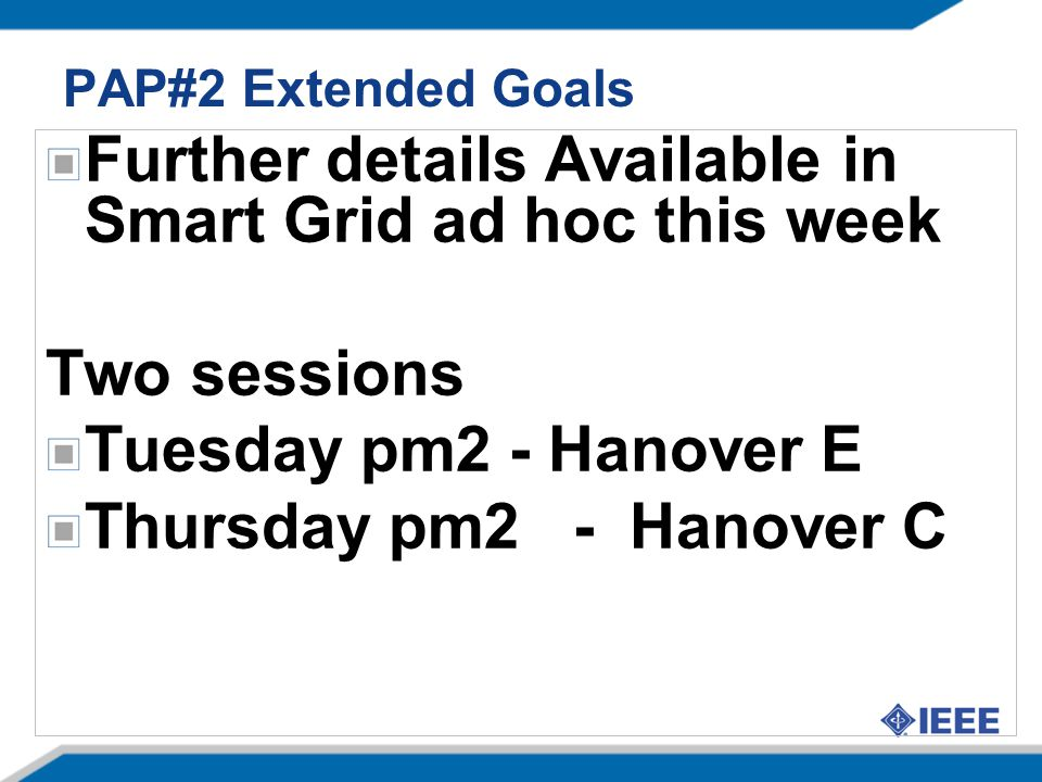 PAP#2 Extended Goals Further details Available in Smart Grid ad hoc this week Two sessions Tuesday pm2 - Hanover E Thursday pm2 - Hanover C