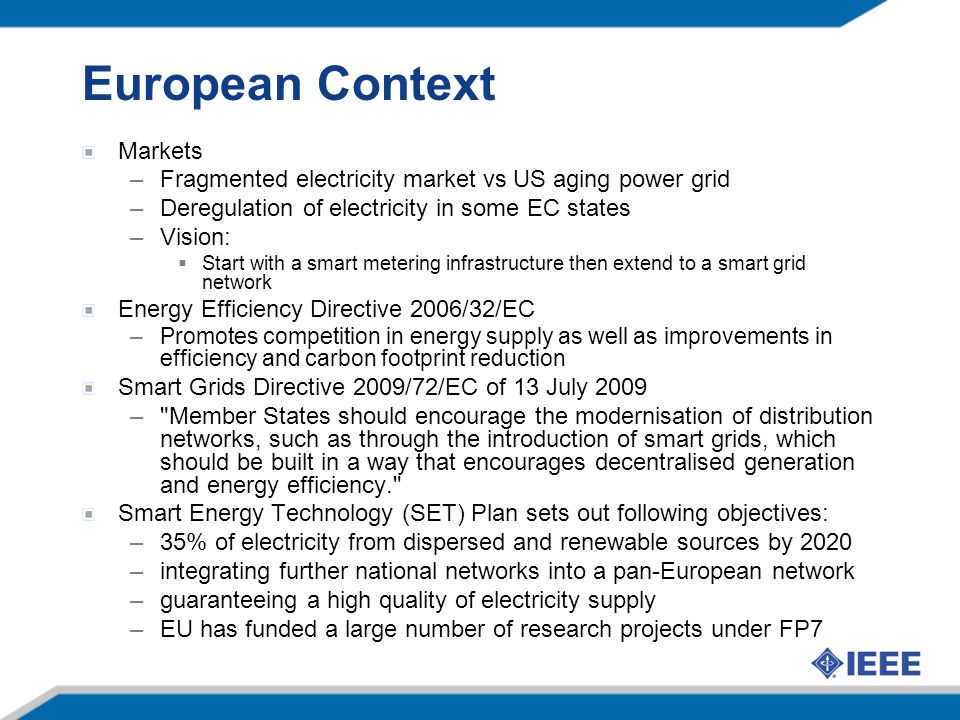 European Context Markets –Fragmented electricity market vs US aging power grid –Deregulation of electricity in some EC states –Vision:  Start with a