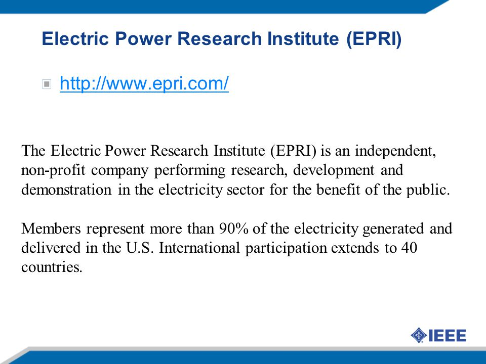Electric Power Research Institute (EPRI) http://www.epri.com/ The Electric Power Research Institute (EPRI) is an independent, non-profit company perfo