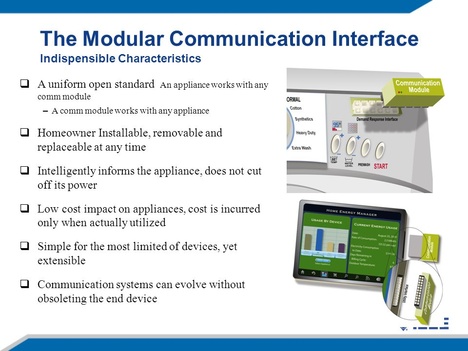 The Modular Communication Interface Indispensible Characteristics  A uniform open standard An appliance works with any comm module – A comm module wo