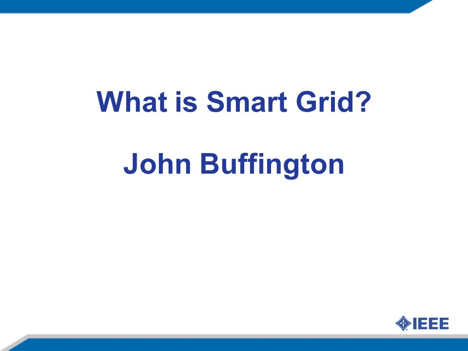 Many SG Definitions Depend upon Perspective An upgrade to the electrical power transmission, generation and distribution grid.