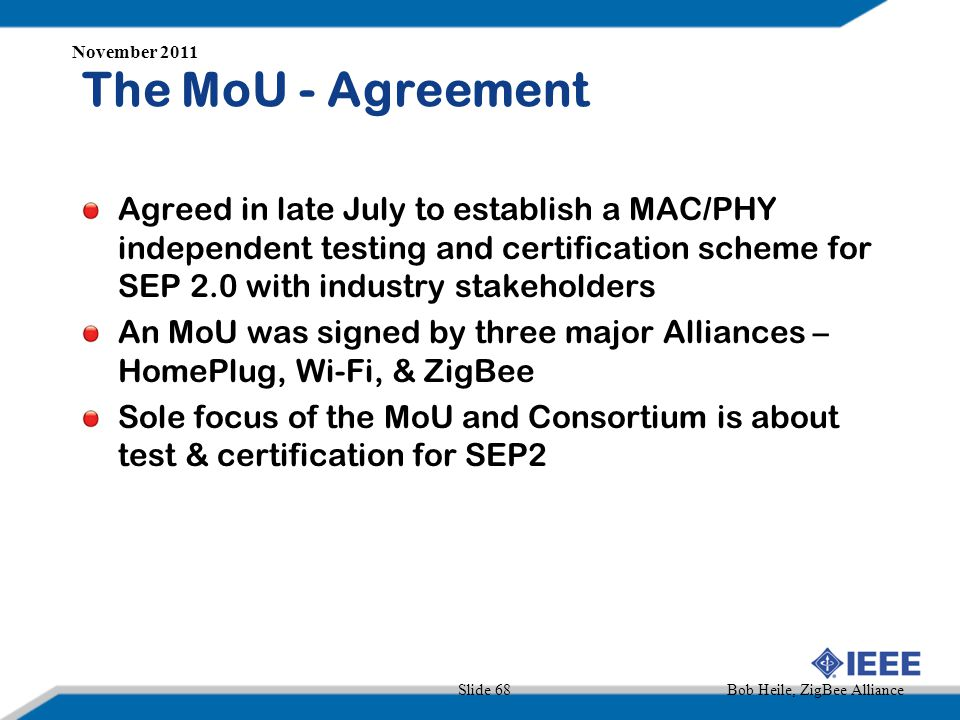 The MoU - Agreement Agreed in late July to establish a MAC/PHY independent testing and certification scheme for SEP 2.0 with industry stakeholders An