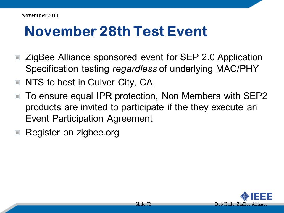 November 28th Test Event ZigBee Alliance sponsored event for SEP 2.0 Application Specification testing regardless of underlying MAC/PHY NTS to host in