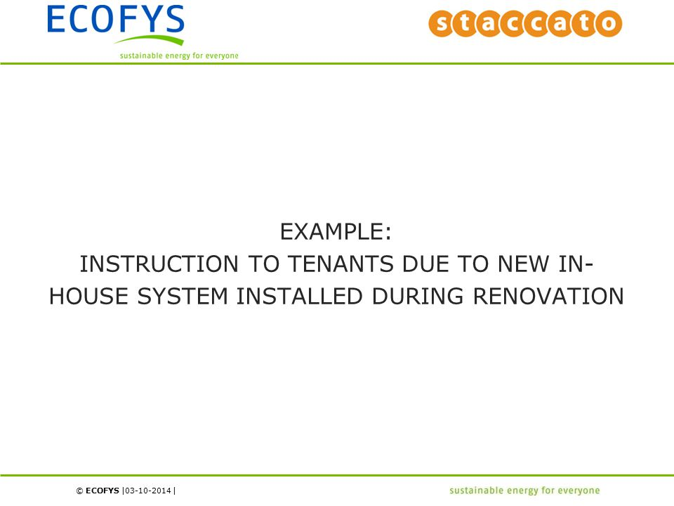 © ECOFYS | | EXAMPLE: INSTRUCTION TO TENANTS DUE TO NEW IN- HOUSE SYSTEM INSTALLED DURING RENOVATION 03-10-2014