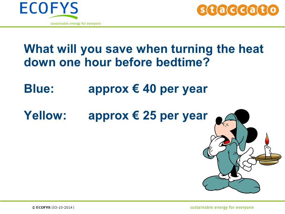 © ECOFYS | | What will you save when turning the heat down one hour before bedtime.