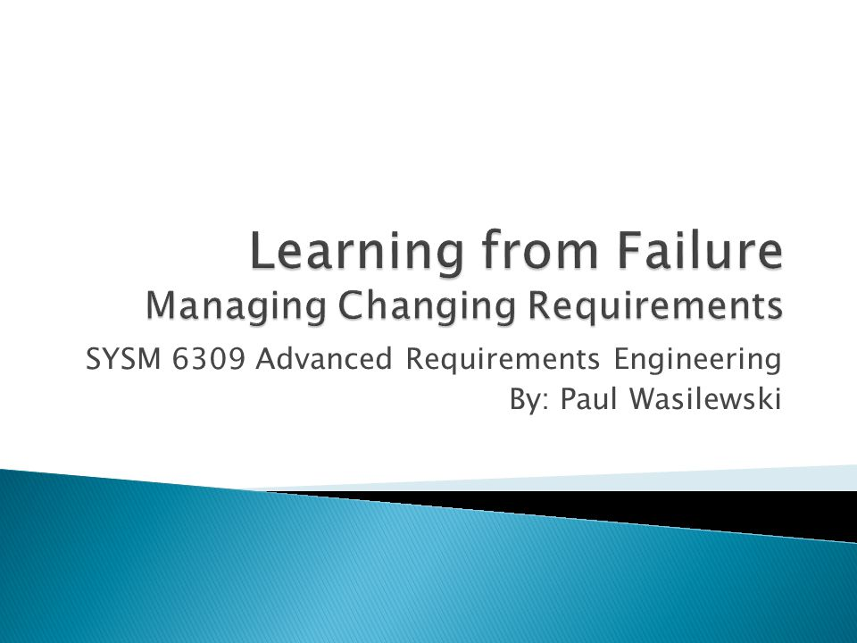SYSM 6309 Advanced Requirements Engineering By: Paul Wasilewski