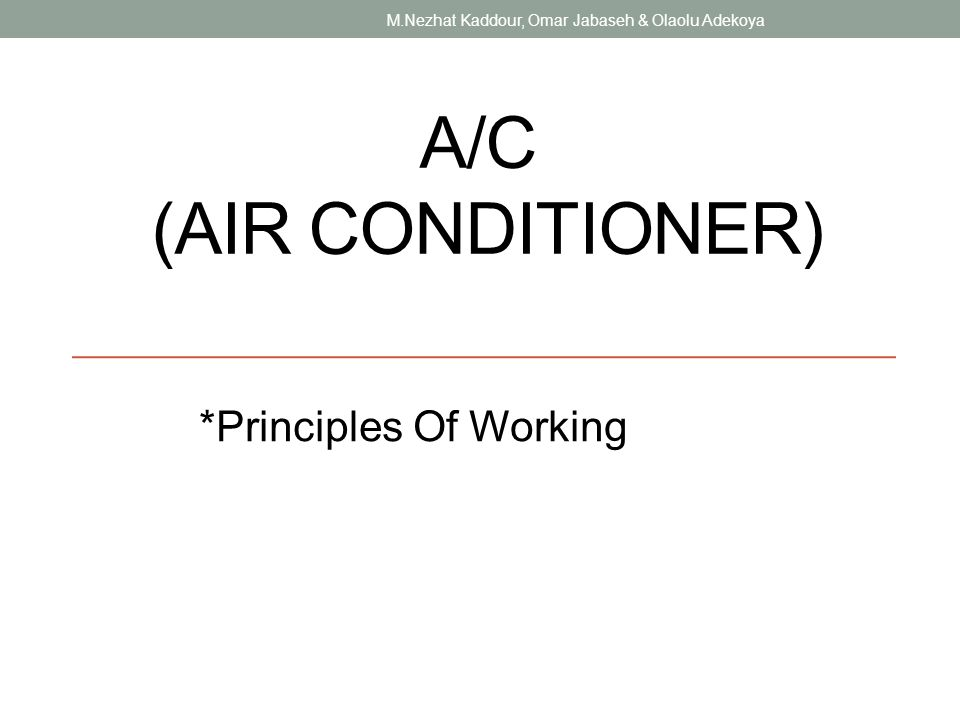 A/C (AIR CONDITIONER) *Principles Of Working M.Nezhat Kaddour, Omar Jabaseh & Olaolu Adekoya