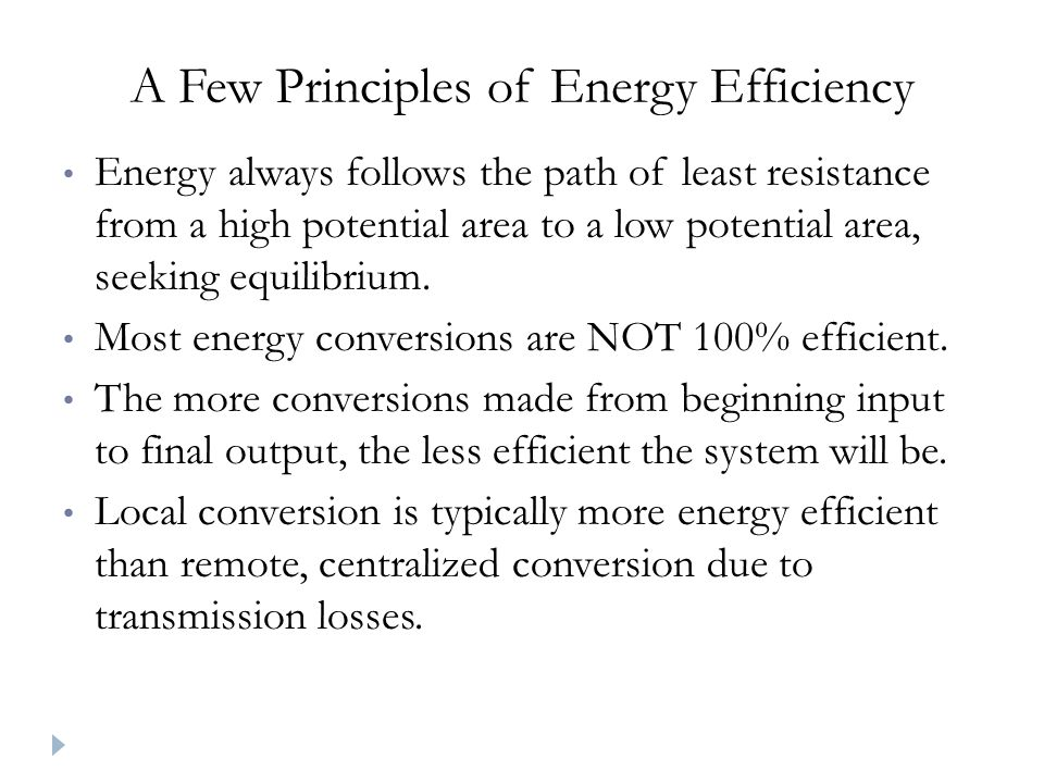 A Few Principles of Energy Efficiency Energy always follows the path of least resistance from a high potential area to a low potential area, seeking equilibrium.