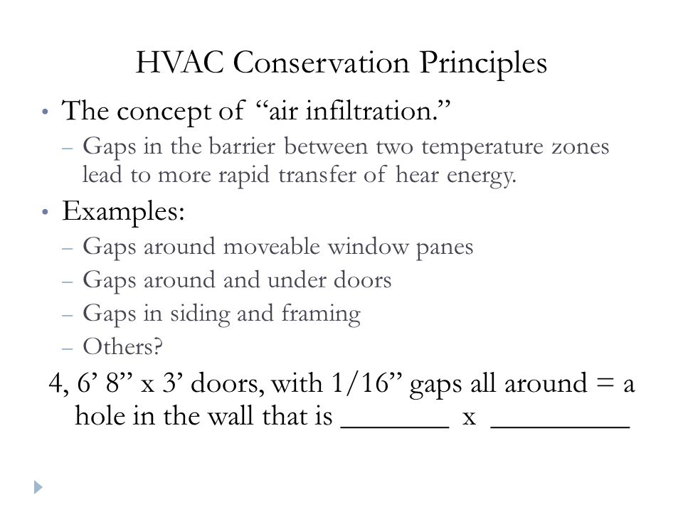 HVAC Conservation Principles The concept of air infiltration. – Gaps in the barrier between two temperature zones lead to more rapid transfer of hear energy.