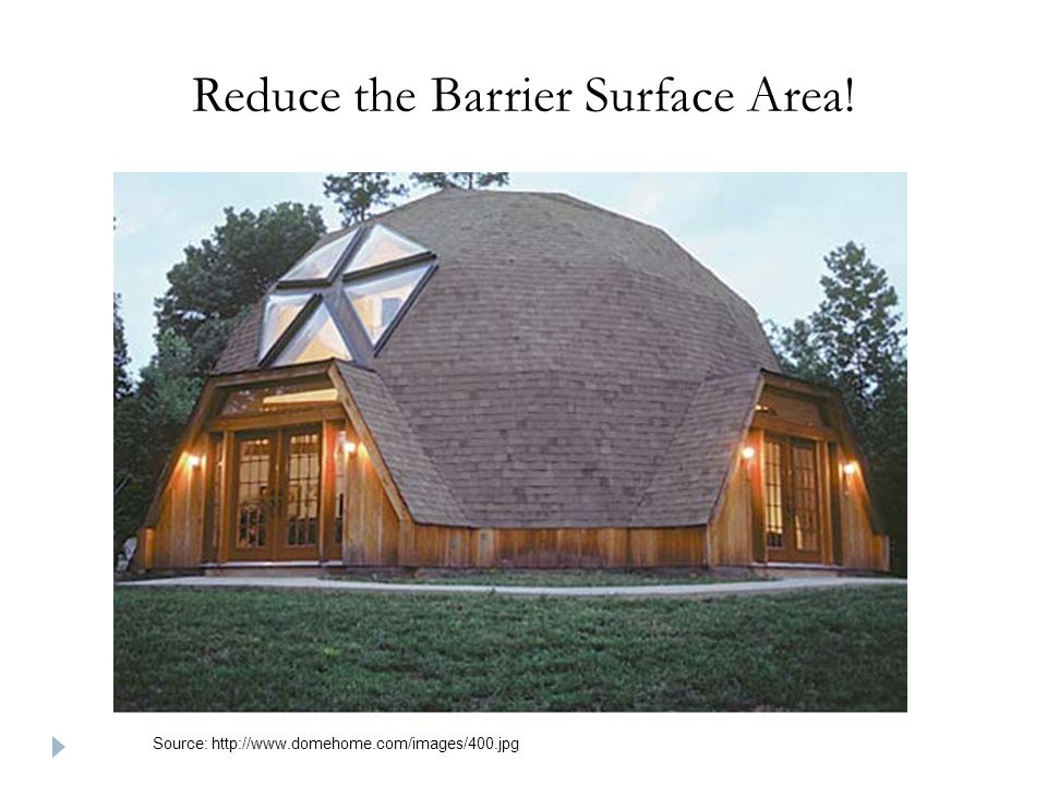 Reduce the Barrier Surface Area! Source: http://www.domehome.com/images/400.jpg