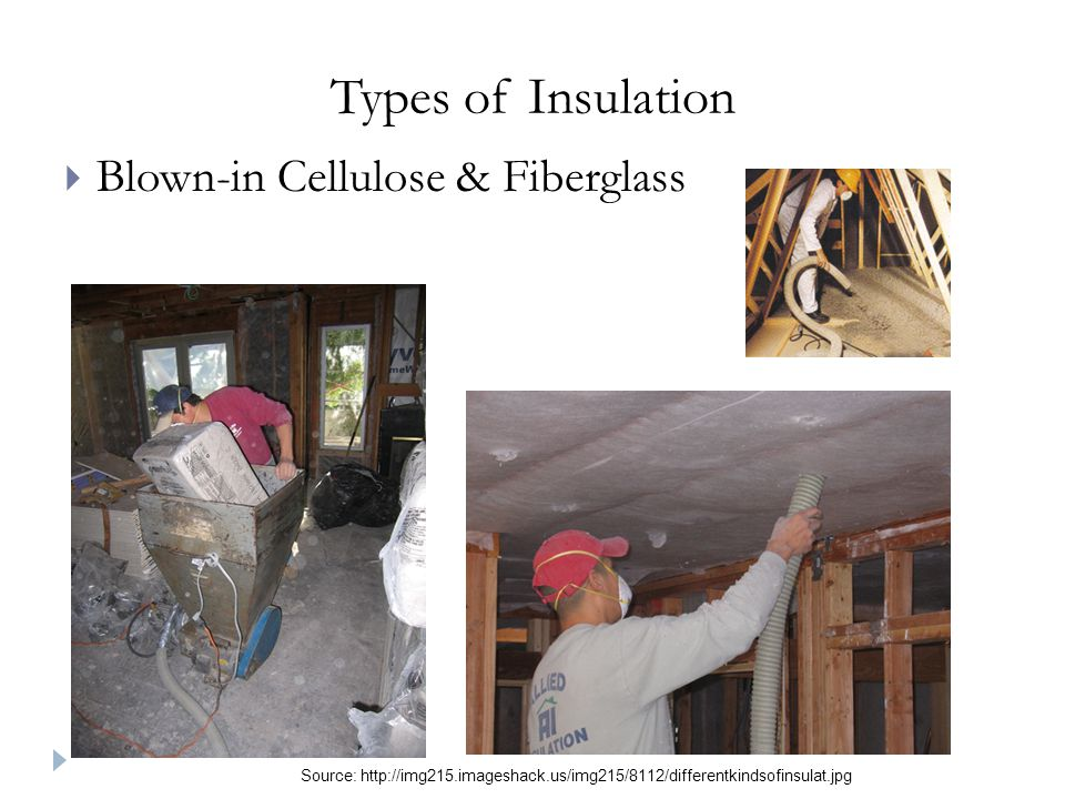 Types of Insulation  Blown-in Cellulose & Fiberglass Source: http://img215.imageshack.us/img215/8112/differentkindsofinsulat.jpg