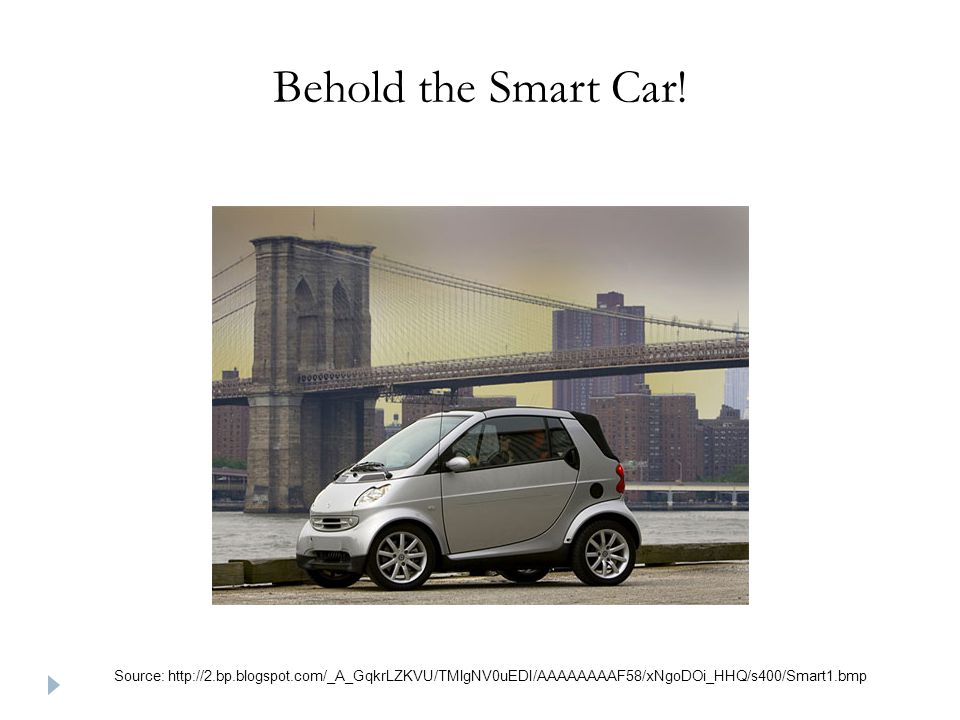 Behold the Smart Car.