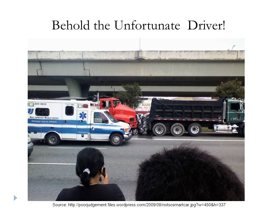 Behold the Unfortunate Driver.