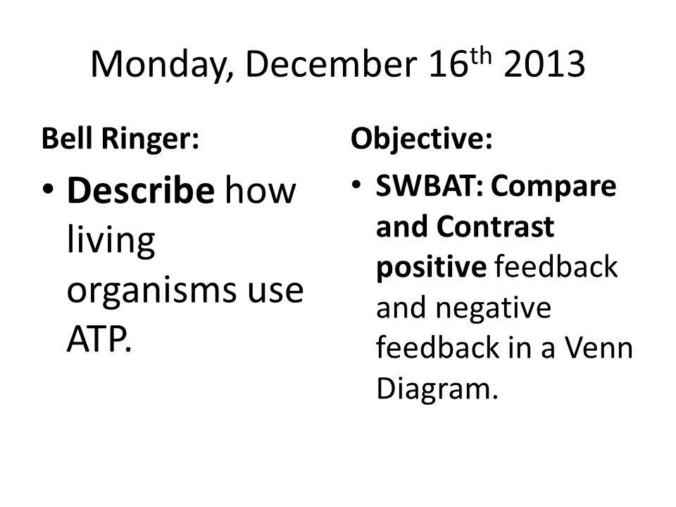 Monday, December 16 th 2013 Bell Ringer: Describe how living organisms use ATP.