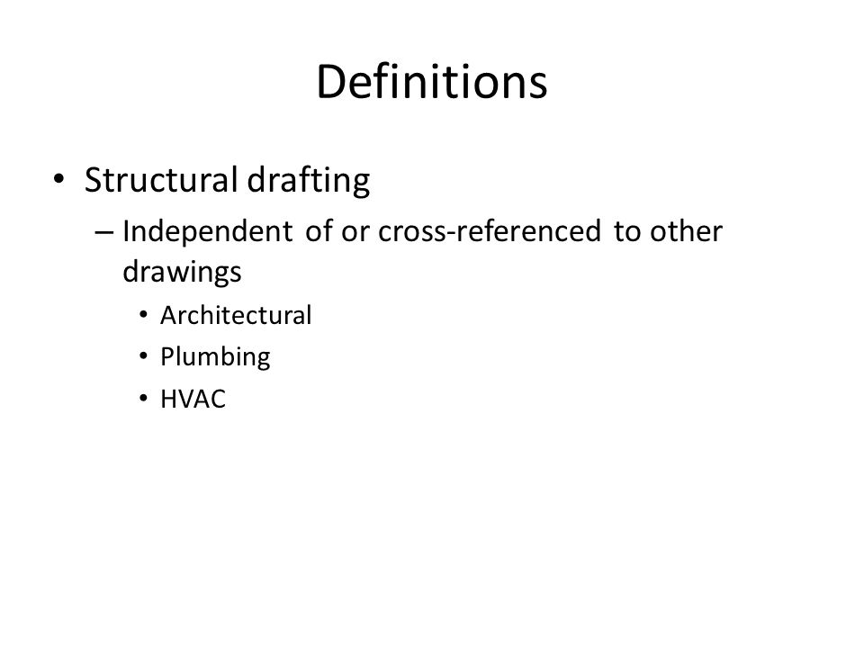 Definitions Structural drafting – Independent of or cross-referenced to other drawings Architectural Plumbing HVAC