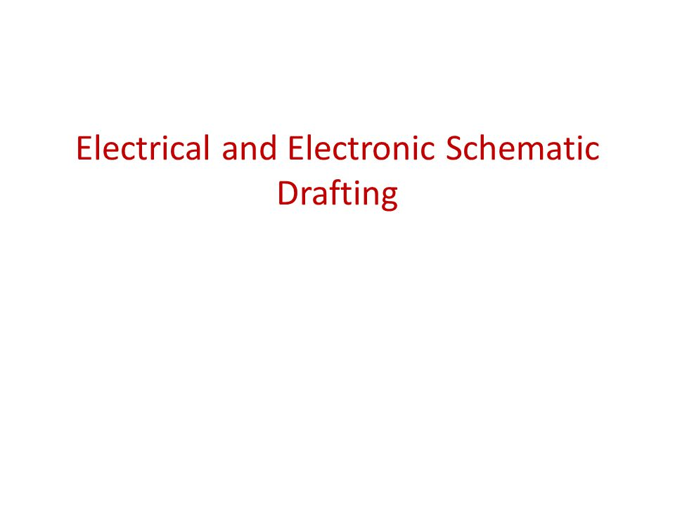 Electrical and Electronic Schematic Drafting