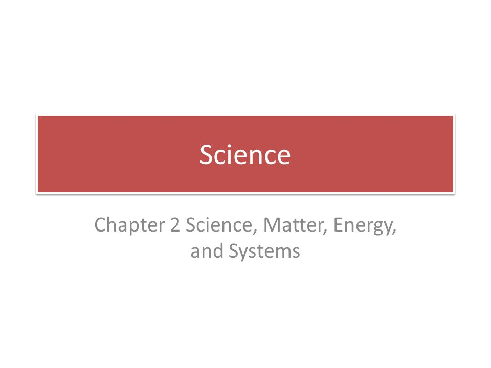Key Concepts Scientists collect data, develop theories, models and laws Matter is made up of atoms, elements and molecules Law of conservation of matter First law of thermodynamics Second law of thermodynamics Systems have inputs, outputs and feedback