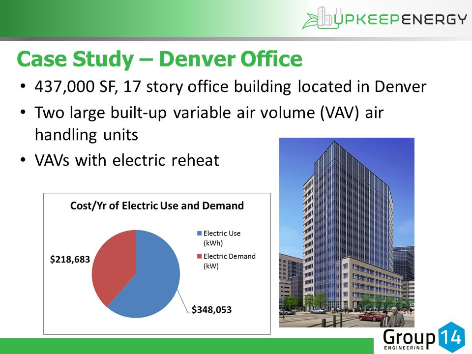 Case Study – Denver Office 437,000 SF, 17 story office building located in Denver Two large built-up variable air volume (VAV) air handling units VAVs with electric reheat
