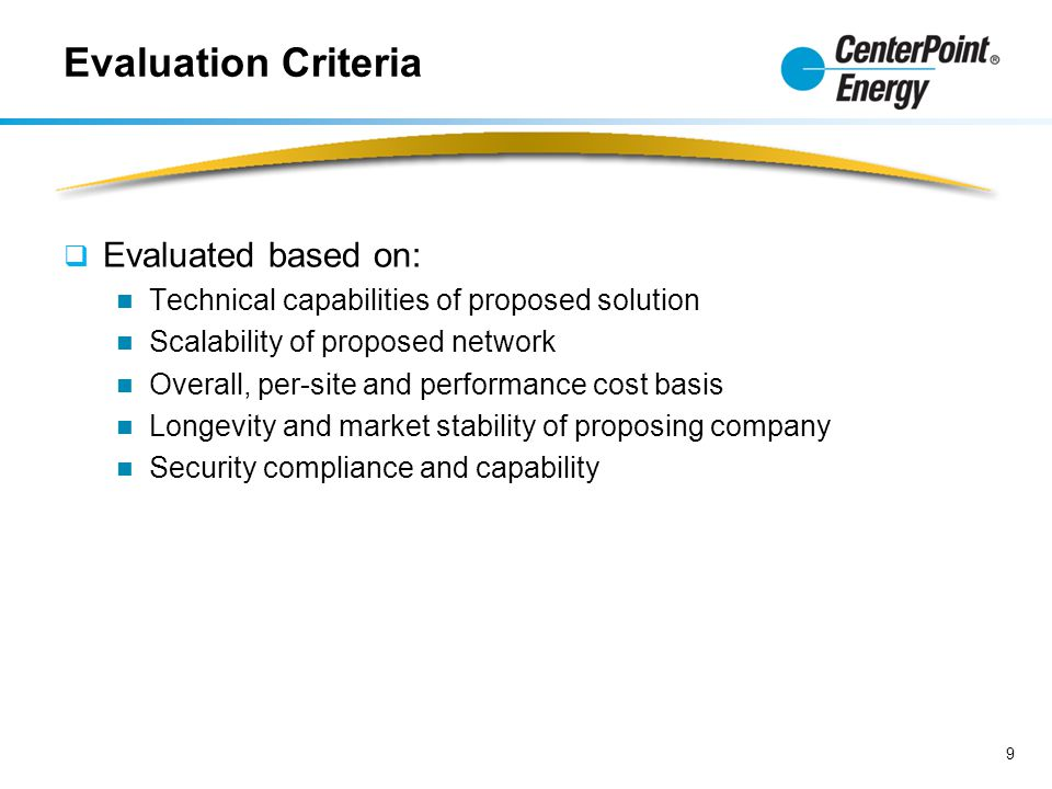 Evaluation Criteria  Evaluated based on: Technical capabilities of proposed solution Scalability of proposed network Overall, per-site and performance cost basis Longevity and market stability of proposing company Security compliance and capability 9