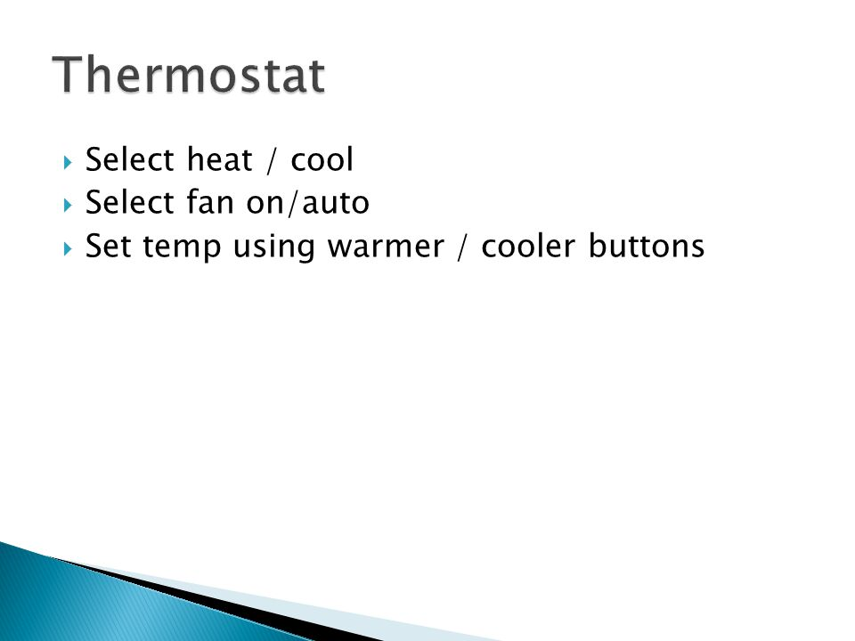  Select heat / cool  Select fan on/auto  Set temp using warmer / cooler buttons