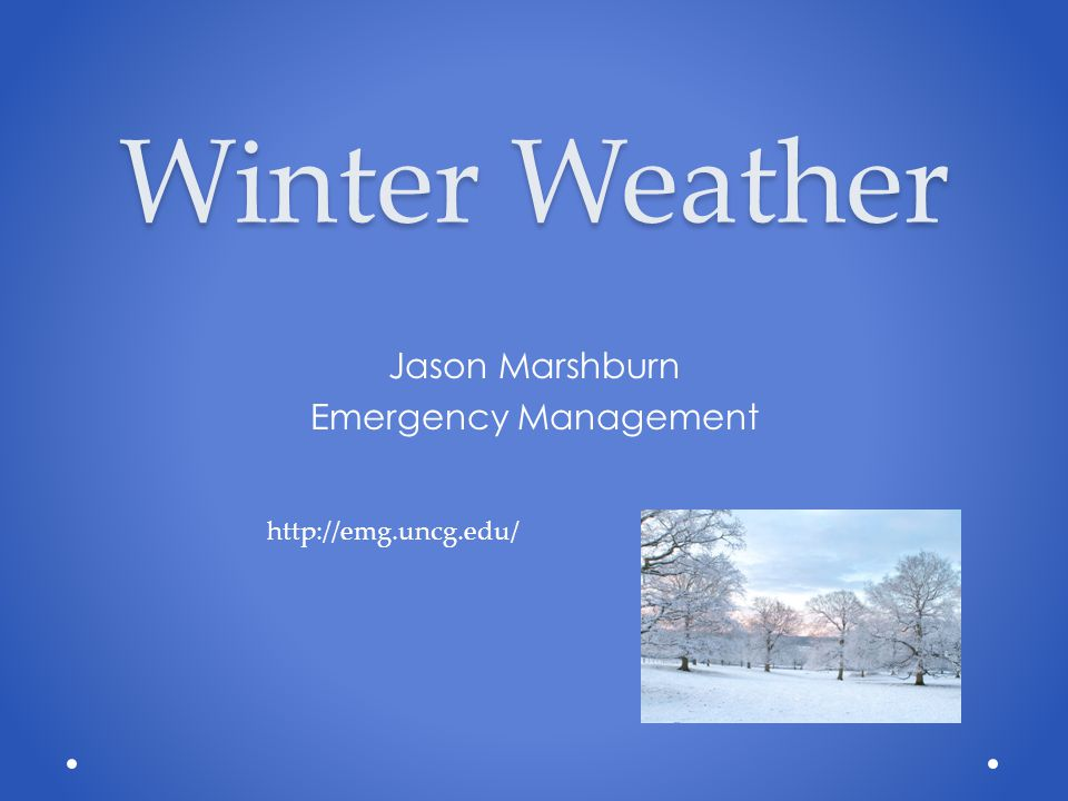 Winter Weather Jason Marshburn Emergency Management http://emg.uncg.edu/