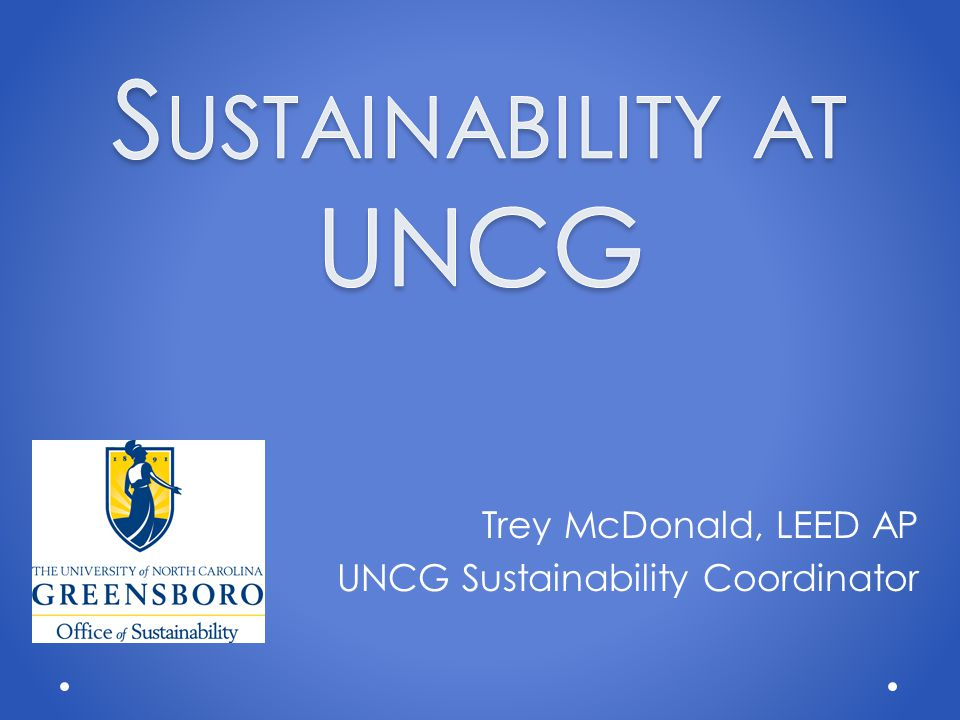 Trey McDonald, LEED AP UNCG Sustainability Coordinator