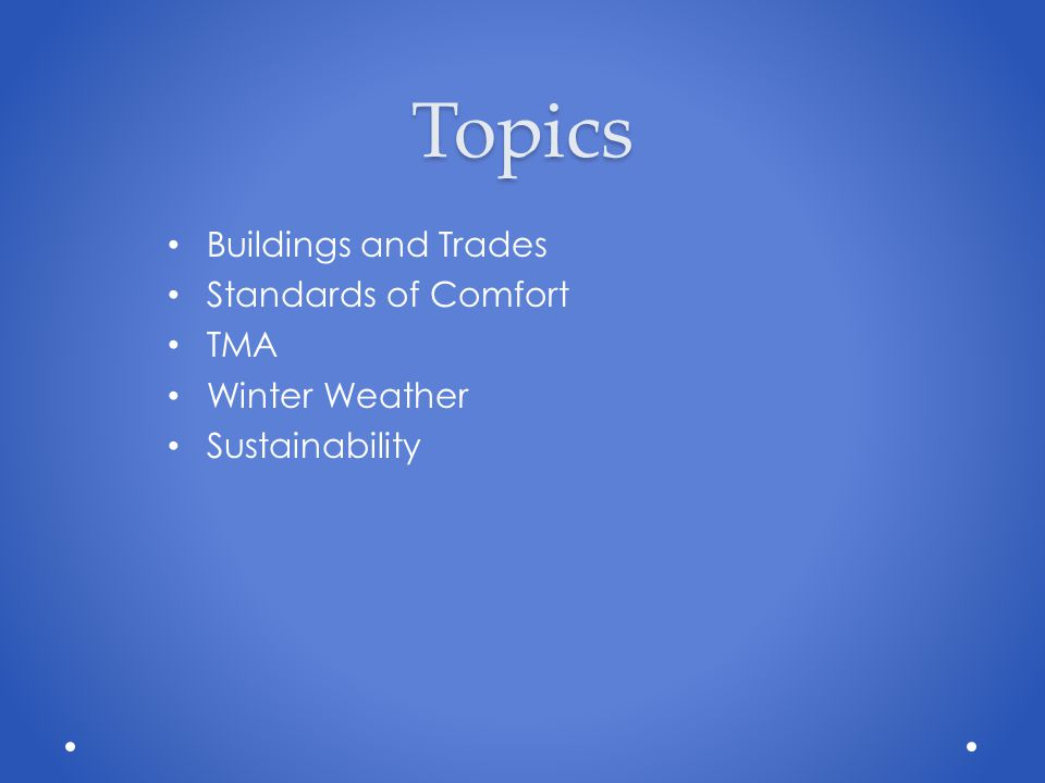 Topics Buildings and Trades Standards of Comfort TMA Winter Weather Sustainability