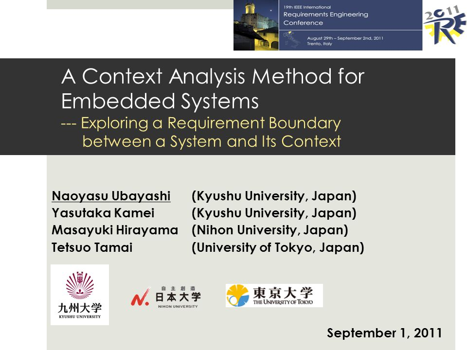 A Context Analysis Method for Embedded Systems --- Exploring a Requirement Boundary between a System and Its Context Naoyasu Ubayashi(Kyushu Universit