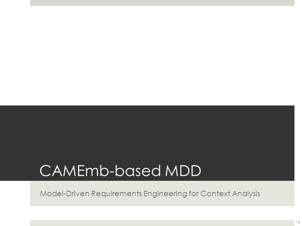 CAMEmb-based MDD Model-Driven Requirements Engineering for Context Analysis 18